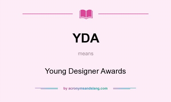 What does YDA mean? It stands for Young Designer Awards