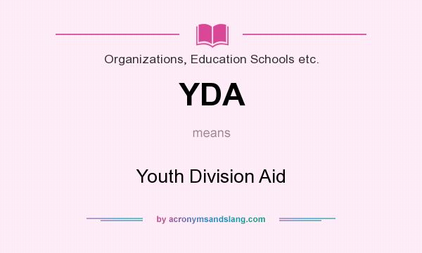 What does YDA mean? It stands for Youth Division Aid