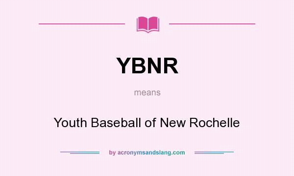 What does YBNR mean? It stands for Youth Baseball of New Rochelle