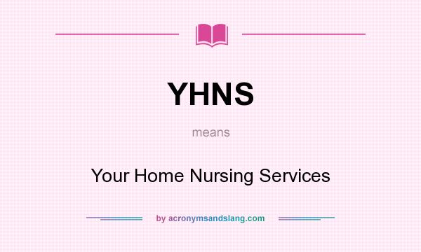 What does YHNS mean? It stands for Your Home Nursing Services