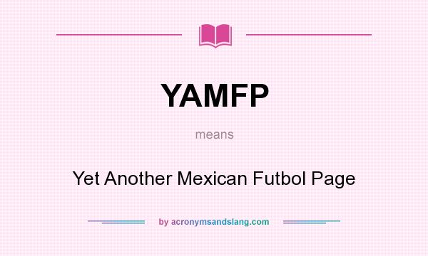 What does YAMFP mean? It stands for Yet Another Mexican Futbol Page