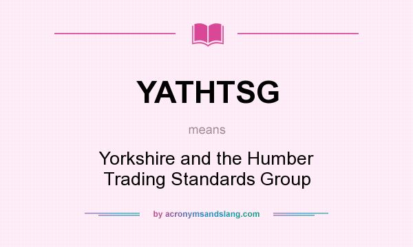 What does YATHTSG mean? It stands for Yorkshire and the Humber Trading Standards Group