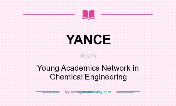 What does YANCE mean? It stands for Young Academics Network in Chemical Engineering