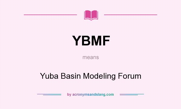 What does YBMF mean? It stands for Yuba Basin Modeling Forum