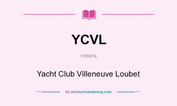 What does YCVL mean? It stands for Yacht Club Villeneuve Loubet