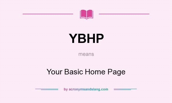What does YBHP mean? It stands for Your Basic Home Page