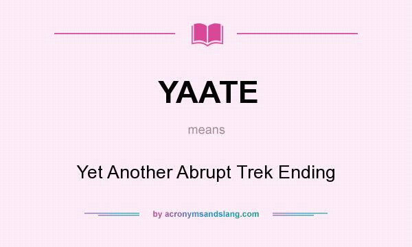 What does YAATE mean? It stands for Yet Another Abrupt Trek Ending