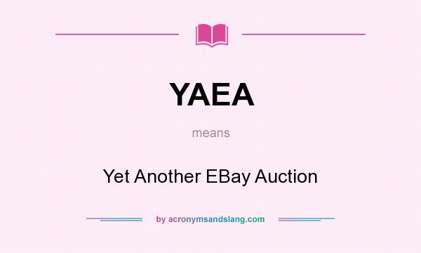 What does YAEA mean? It stands for Yet Another EBay Auction