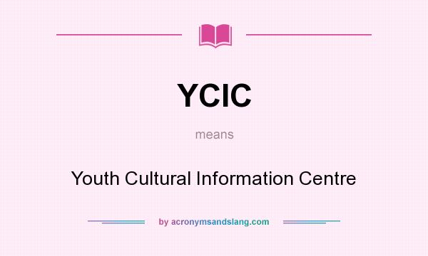 What does YCIC mean? It stands for Youth Cultural Information Centre
