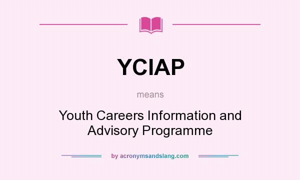 What does YCIAP mean? It stands for Youth Careers Information and Advisory Programme