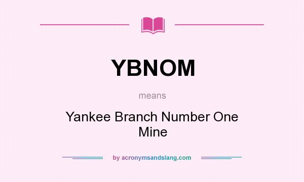 What does YBNOM mean? It stands for Yankee Branch Number One Mine