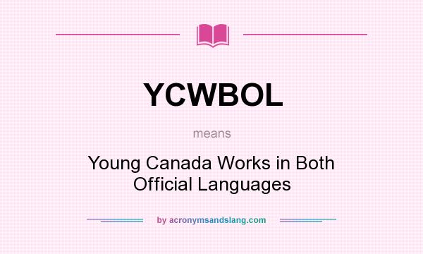 What does YCWBOL mean? It stands for Young Canada Works in Both Official Languages