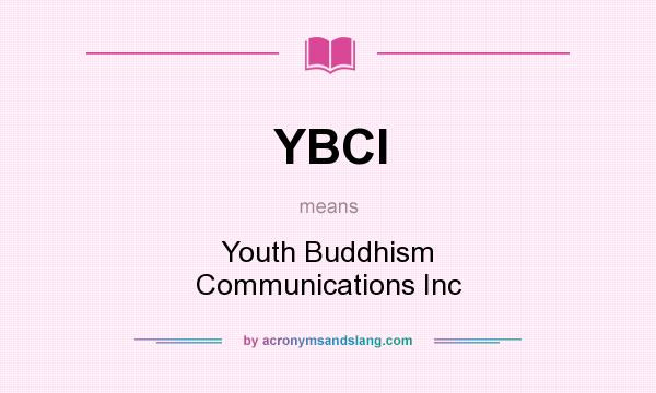 What does YBCI mean? It stands for Youth Buddhism Communications Inc