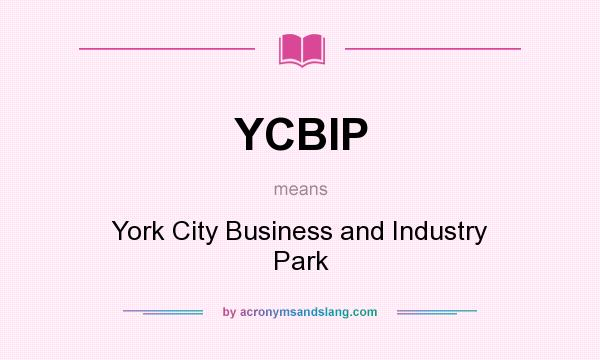 What does YCBIP mean? It stands for York City Business and Industry Park