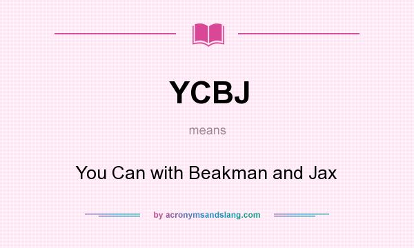 What does YCBJ mean? It stands for You Can with Beakman and Jax