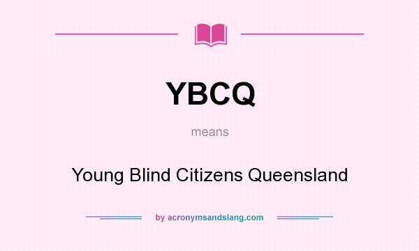 What does YBCQ mean? It stands for Young Blind Citizens Queensland