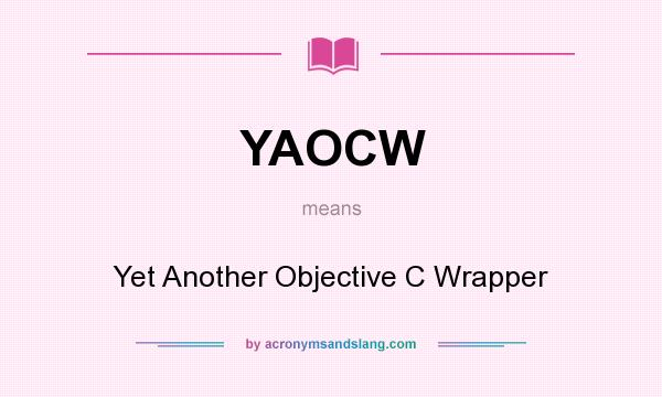 What does YAOCW mean? It stands for Yet Another Objective C Wrapper