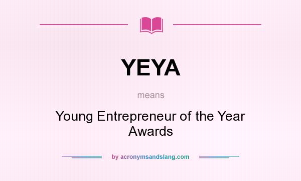 What does YEYA mean? It stands for Young Entrepreneur of the Year Awards
