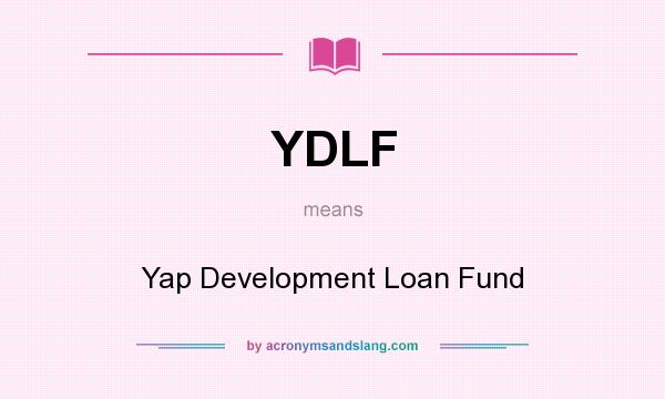 What does YDLF mean? It stands for Yap Development Loan Fund