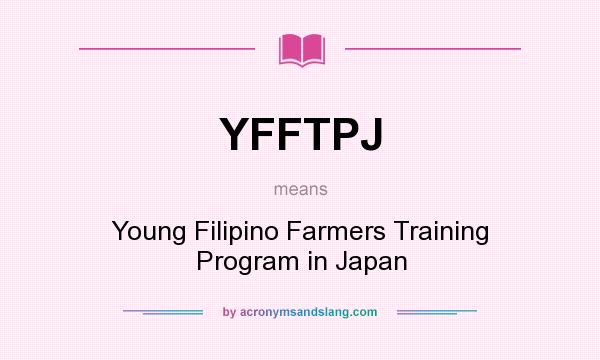 What does YFFTPJ mean? It stands for Young Filipino Farmers Training Program in Japan