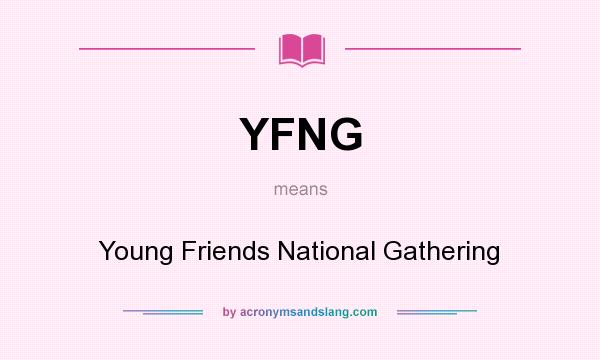 What does YFNG mean? It stands for Young Friends National Gathering