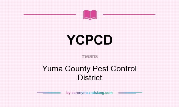What does YCPCD mean? It stands for Yuma County Pest Control District