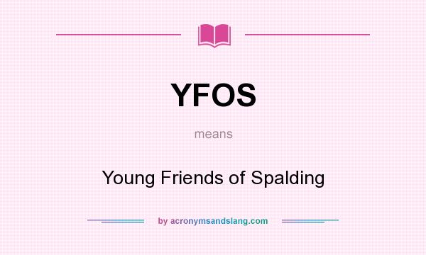 What does YFOS mean? It stands for Young Friends of Spalding