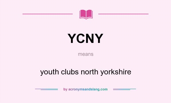 What does YCNY mean? It stands for youth clubs north yorkshire