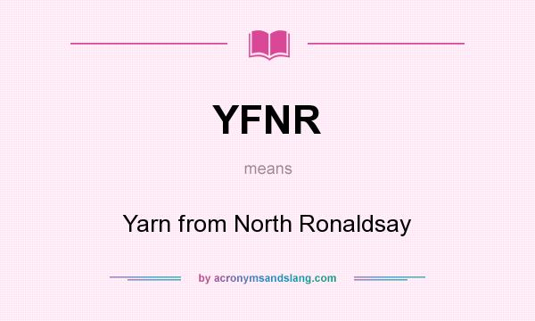 What does YFNR mean? It stands for Yarn from North Ronaldsay
