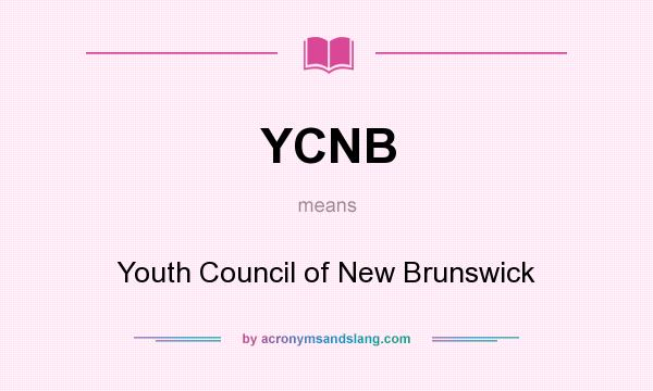 What does YCNB mean? It stands for Youth Council of New Brunswick