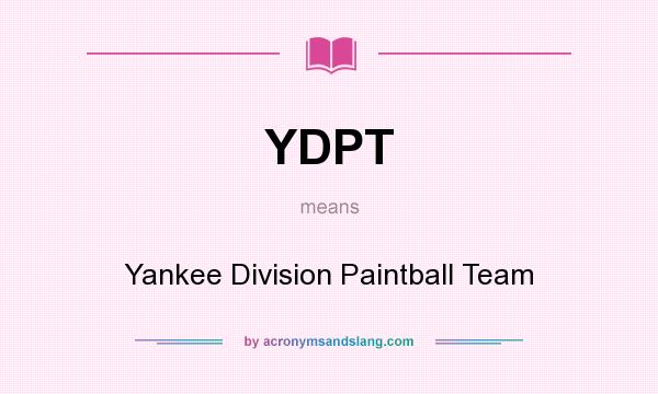 What does YDPT mean? It stands for Yankee Division Paintball Team