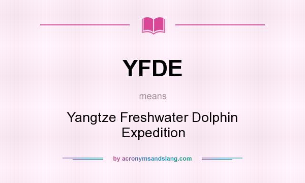 What does YFDE mean? It stands for Yangtze Freshwater Dolphin Expedition