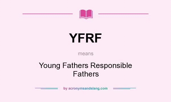 What does YFRF mean? It stands for Young Fathers Responsible Fathers