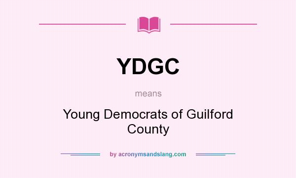 What does YDGC mean? It stands for Young Democrats of Guilford County