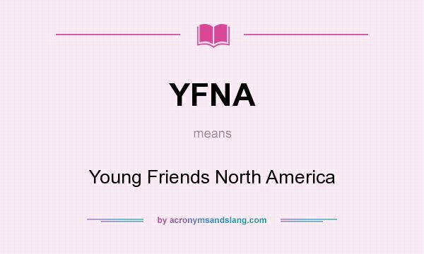 What does YFNA mean? It stands for Young Friends North America