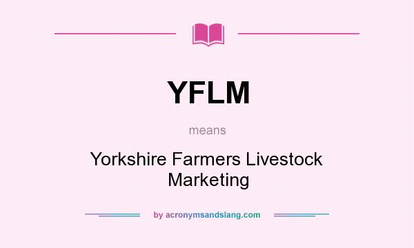 What does YFLM mean? It stands for Yorkshire Farmers Livestock Marketing