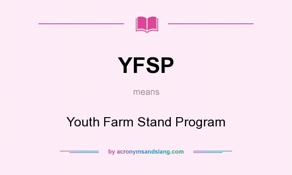 What does YFSP mean? It stands for Youth Farm Stand Program