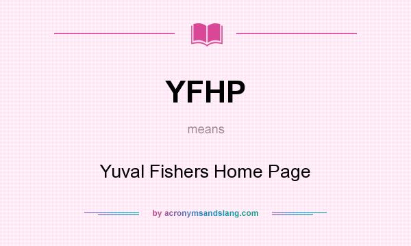 What does YFHP mean? It stands for Yuval Fishers Home Page