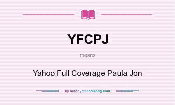 What does YFCPJ mean? It stands for Yahoo Full Coverage Paula Jon