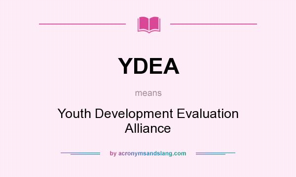 What does YDEA mean? It stands for Youth Development Evaluation Alliance