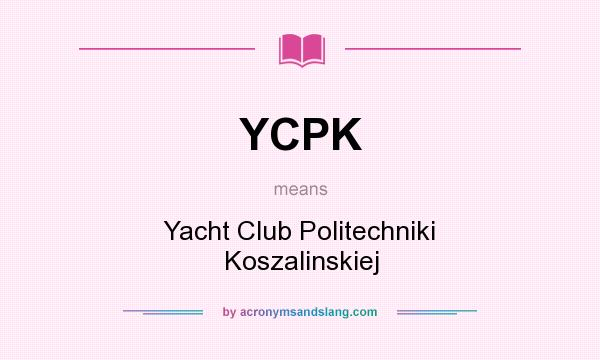 What does YCPK mean? It stands for Yacht Club Politechniki Koszalinskiej
