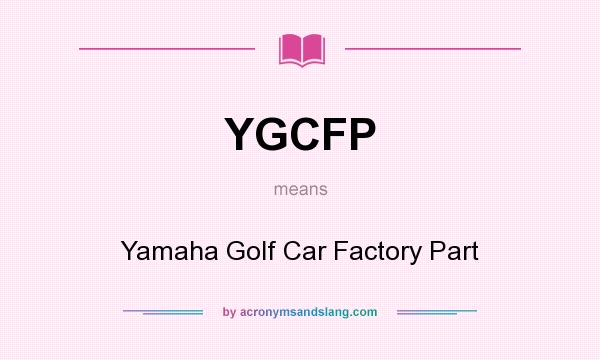 What does YGCFP mean? It stands for Yamaha Golf Car Factory Part