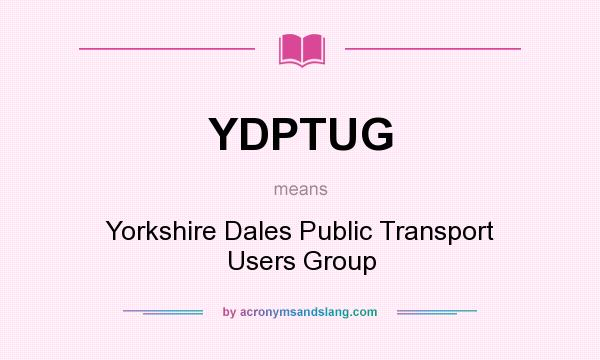 What does YDPTUG mean? It stands for Yorkshire Dales Public Transport Users Group