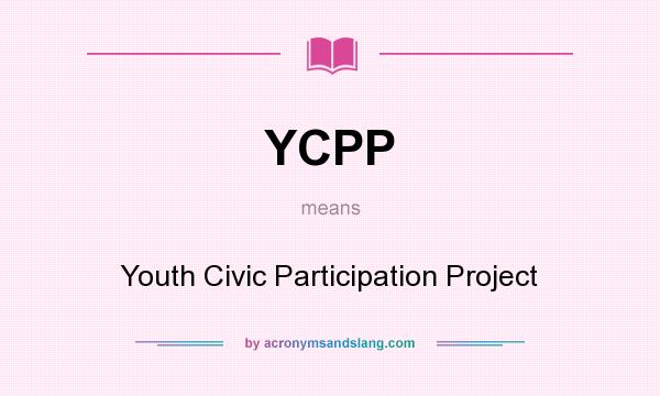 What does YCPP mean? It stands for Youth Civic Participation Project