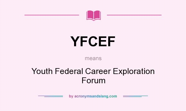 What does YFCEF mean? It stands for Youth Federal Career Exploration Forum