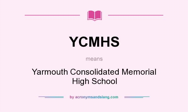 What does YCMHS mean? It stands for Yarmouth Consolidated Memorial High School