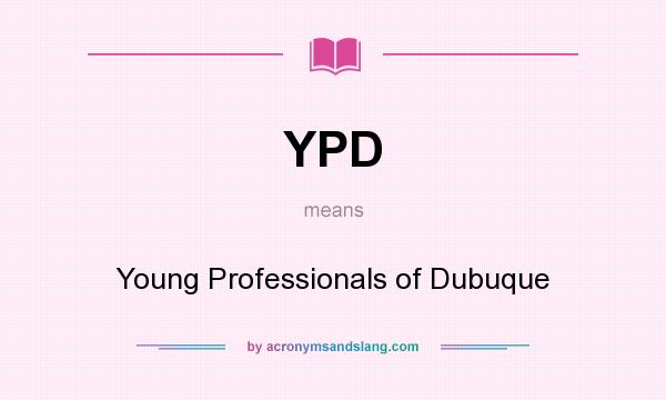What does YPD mean? It stands for Young Professionals of Dubuque