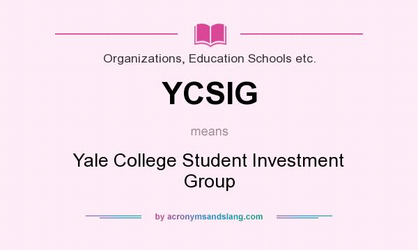 What does YCSIG mean? It stands for Yale College Student Investment Group