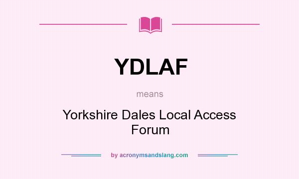 What does YDLAF mean? It stands for Yorkshire Dales Local Access Forum