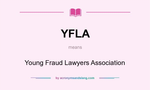 What does YFLA mean? It stands for Young Fraud Lawyers Association
